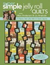 Super Simple Jelly Roll Quilts with Alex Anderson & Liz Aneloski: 9 Projects from Jelly Rolls & Charm Squares - Alex Anderson, Liz Aneloski