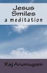 Jesus Smiles: A Meditation - Raj Arumugam