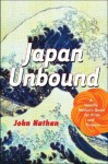 Japan Unbound: A Volatile Nation's Quest for Pride and Purpose - John Nathan