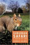 Suburban Safari: A Year on the Lawn - Hannah Holmes