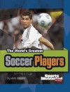 The World's Greatest Soccer Players (The World's Greatest Sports Stars) - Matt Doeden