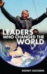 Leaders Who Changed the World. Rodney Castleden - Gordon Kerr