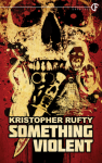 Something Violent - Kristopher Rufty