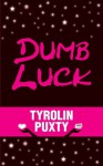 Dumb Luck - Tyrolin Puxty