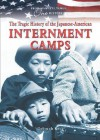 The Tragic History of the Japanese-American Internment Camps - Deborah Kent