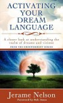 Activating Your Dream Language: A Closer Look at Understanding the Realm of Dreams and Visions - Jerame Nelson