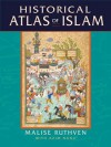 Historical Atlas of Islam - Malise Ruthven, Azim Nanji