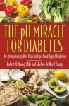 The pH Miracle for Diabetes: The Revolutionary Diet Plan for Type 1 and Type 2 Diabetics - Robert O. Young, Shelley Redford Young