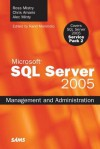 Microsoft SQL Server 2005 Management and Administration - Ross Mistry, Chris Amaris, Alec Minty, Rand Morimoto
