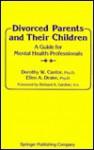 Divorced Parents and Their Children: A Guide for Mental Health Practitioners - Dorothy W. Cantor, Ellen A. Drake