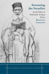 Inventing the Israelite: Jewish Fiction in Nineteenth-Century France (Stanford Studies in Jewish History and C) - Maurice Samuels