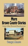 More Brown County Stories: Some Other Personal Recollections - George Monroe