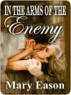 In the Arms of the Enemy - Mary Eason