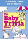 The Baby Trivia : A Fun Game to Play at Baby Showers - Courtney Cooke, Bruce Lansky