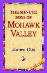 The Minute Boys of Mohawk Valley - James Otis