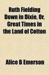 Ruth Fielding Down in Dixie, Or, Great Times in the Land of Cotton - Alice B. Emerson