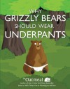 Why Grizzly Bears Should Wear Underpants - The Oatmeal, Matthew Inman