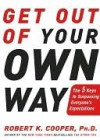 Get Out of Your Own Way: The 5 Keys to Surpassing Everyone's Expectations - Robert K. Cooper