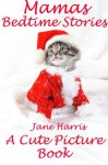 Mamas Bedtime Stories: A Cute Picture Book (Childrens Picture Book With 65 Photos Of Funny And Cute Cats: Perfect For Bedtime Stories) - Jane Harris
