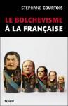 Le Bolchevisme à La Française - Stéphane Courtois