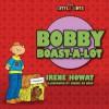 Bobby Boast a Lot - Irene Howat, Michel Boer