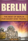 Berlin: The Best Of Berlin For Short Stay Travel (Short Stay Travel - City Guides Book 12) - Gary Jones