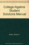 College Algebra: Student Solutions Manual - Robert Blitzer, Dan Miller