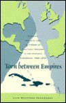 Torn Between Empires: Economy, Society, and Patterns of Political Thought in the Hispanic Caribbean, 1840-1878 - Luis Martinez-Fernandez