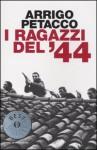 I ragazzi del '44 - Arrigo Petacco