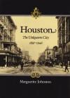 Houston: The Unknown City, 1836-1946 - Marguerite Johnston