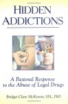 Hidden Addications: A Pastoral Response to the Abuse of Legal Drugs - Bridget Clare McKeever, Richard L. Dayringer