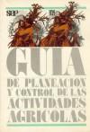 Guia de Planeacion y Control de Las Actividades Agricolas - Fondo de Cultura Economica