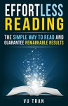 Effortless Reading: The Simple Way to Read and Guarantee Remarkable Results - Nancy Pile, Vu Tran