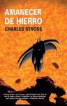 Amanecer de hierro - Charles Stross, Manuel Mata