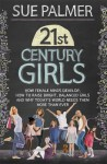 21st Century Girls: What Every Parent Needs to Know. Sue Palmer - Sue Palmer