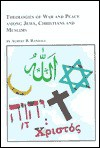 Theologies Of War And Peace Among Jews, Christians, And Muslims - Albert B. Randall