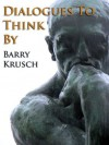 Dialogues To Think By - Barry Krusch