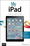My iPad (Covers iOS 7 on iPad 2, 3rd/4th Generation and iPad Mini) - Gary Rosenzweig