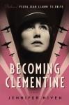 Becoming Clementine: A Novel - Jennifer Niven