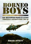 Borneo Boys: RAF Helicopter Pilots in Action - Indonesia Confrontation 1962-66 - Roger Annett