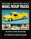 Building & Detailing Scale Model Pickup Trucks - Bill Coulter, Terry Jessee, Pat Covert