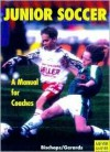 Junior Soccer-A Manual for Coaches - Klaus Bischops, Heinz-Willi Gerards