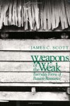 Weapons of the Weak: Everyday Forms of Peasant Resistance - James C. Scott