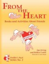From the Heart: Books and Activities about Friends - Jan Irving, Robin Currie