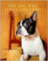 Dog Who Loved Cheerios and Other Tales of Excess - Cami Johnson, Ken Foster