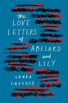 The Love Letters of Abelard and Lily - Laura Creedle