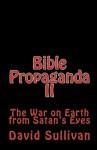 Bible Propaganda II: The War on Earth from Satan's Eyes - David Sullivan