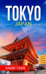 Tokyo: The best Tokyo Travel Guide The Best Travel Tips About Where to Go and What to See in Tokyo: (Tokyo tour guide, Tokyo travel ... Travel to Japan, Travel to Tokyo) - Samir Taieb, Tokyo, Japan