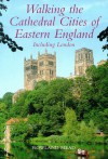 Walking the Cathedral Cities of Eastern England (Lonely Planet Walking Guides) - Rowland Mead