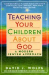 Teaching Your Children About God: Modern Jewish Approach, A - David J. Wolpe
